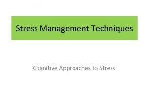 Stress Management Techniques Cognitive Approaches to Stress Cognitive