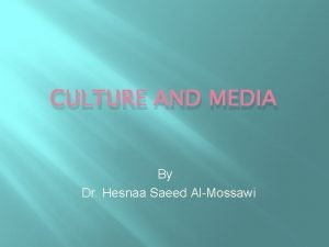 CULTURE AND MEDIA By Dr Hesnaa Saeed AlMossawi