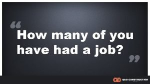 How many of you have had a job