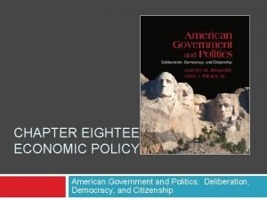 CHAPTER EIGHTEEN ECONOMIC POLICY American Government and Politics