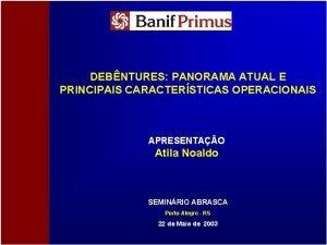 DEBNTURES PANORAMA ATUAL E PRINCIPAIS CARACTERSTICAS OPERACIONAIS APRESENTAO