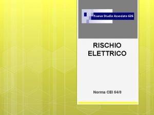 Nuovo Studio Associato 626 RISCHIO ELETTRICO Norma CEI