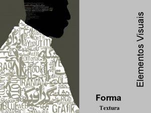 Forma Textura Elementos Visuais Forma A FORMA A