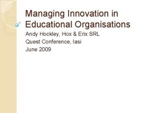 Managing Innovation in Educational Organisations Andy Hockley Hox