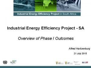 Industrial Energy Efficiency Project SA Overview of Phase