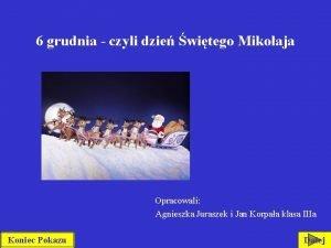 6 grudnia czyli dzie witego Mikoaja Opracowali Agnieszka