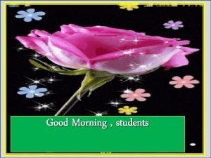 Good Morning students Identy of Teacher Name Md