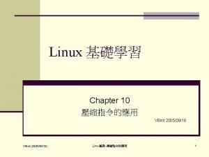 Linux Chapter 10 VBird 20050818 VBird 20050818 Linux