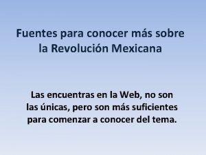 Fuentes para conocer ms sobre la Revolucin Mexicana