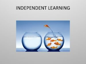 INDEPENDENT LEARNING INDEPENDENT LEARNING Using 1 piece of