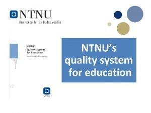 NTNUs quality system for education NTNUs quality system