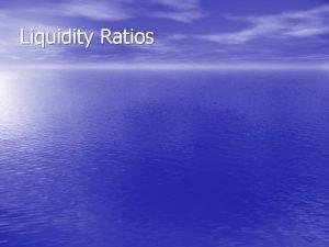 Liquidity Ratios What are liquidity ratios Ratios derived