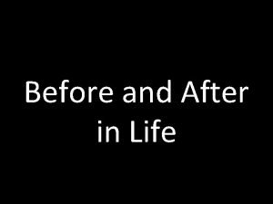 Before and After in Life Before and After