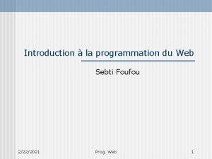 Introduction la programmation du Web Sebti Foufou 2222021