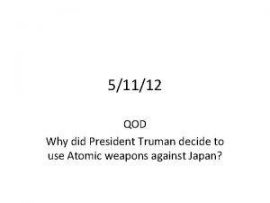 51112 QOD Why did President Truman decide to