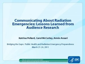 Communicating About Radiation Emergencies Lessons Learned from Audience