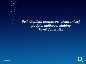 PKI digitln podpis vs elektronick podpis aplikace slabiny