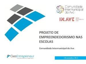 PROJETO DE EMPREENDEDORISMO NAS ESCOLAS Comunidade Intermunicipal do
