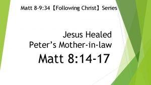 Matt 8 9 34Following ChristSeries Jesus Healed Peters