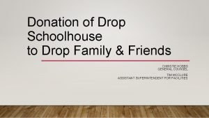 Donation of Drop Schoolhouse to Drop Family Friends
