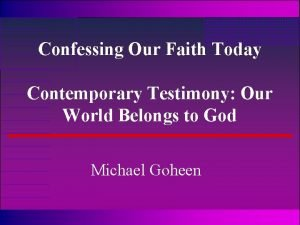 Confessing Our Faith Today Contemporary Testimony Our World