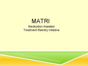 MATRI Medication Assisted Treatment Reentry Initiative LEARNING OBJECTIVES