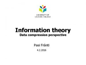Information theory Data compression perspective Pasi Frnti 4