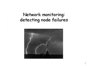 Network monitoring detecting node failures 1 Monitoring failures