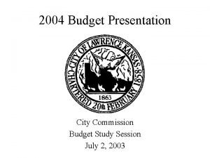 2004 Budget Presentation City Commission Budget Study Session
