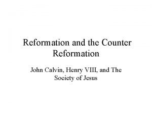 Reformation and the Counter Reformation John Calvin Henry
