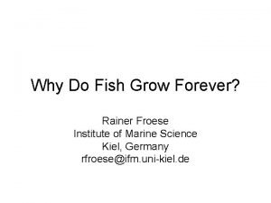 Why Do Fish Grow Forever Rainer Froese Institute