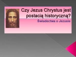 Czy Jezus Chrystus jest postaci historyczn wiadectwa o