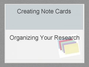 Creating Note Cards Organizing Your Research Note Cards