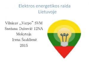 Elektros energetikos raida Lietuvoje Vilniaus Varpo SVM Sneana
