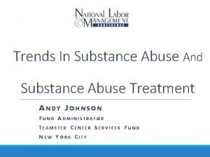 Trends In Substance Abuse And Substance Abuse Treatment