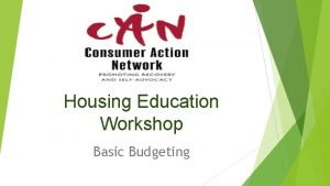 Housing Education Workshop Basic Budgeting BASIC BUDGETING Basic
