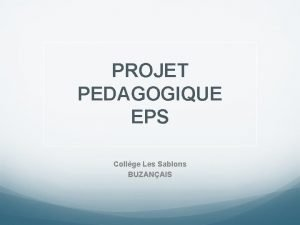 PROJET PEDAGOGIQUE EPS Collge Les Sablons BUZANAIS INTRODUCTION