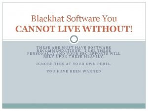 Blackhat Software You CANNOT LIVE WITHOUT THESE ARE