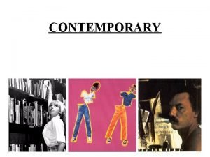 CONTEMPORARY CONTEMPORARY Contemporary art is artwork which is