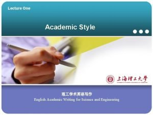 Lecture One Academic Style English Academic Writing for