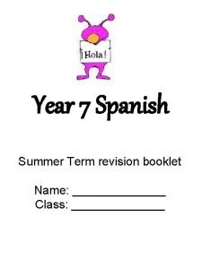 Year 7 Spanish Summer Term revision booklet Name