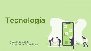 Tecnologa Primero Medio ABCD Profesora Marcela Ruz Torreblanca