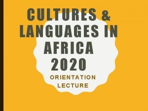 CULTURES LANGUAGES IN AFRICA 2020 ORIENTATION LECTURE WHERE