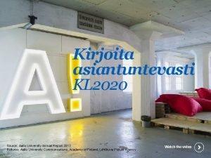 Kirjoita asiantuntevasti KL 2020 Source Aalto University Annual