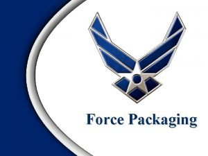 Force Packaging Overview What is Force Packaging Application