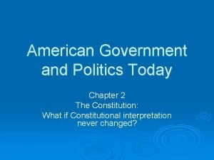 American Government and Politics Today Chapter 2 The
