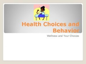 Health Choices and Behavior Wellness and Your Choices