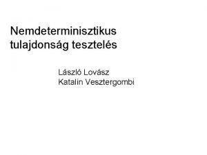 Nemdeterminisztikus tulajdonsg tesztels Lszl Lovsz Katalin Vesztergombi Definicik