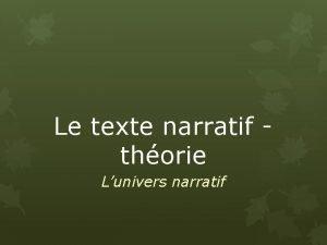 Le texte narratif thorie Lunivers narratif Lunivers narratif