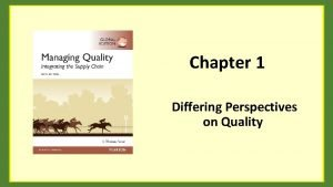 Chapter 1 Differing Perspectives on Quality Chapter Objectives